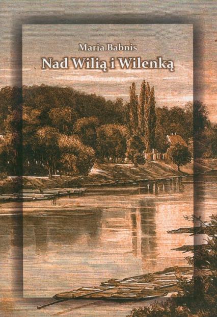 Nad Wilią i Wilenką - Maria Babnis | okładka