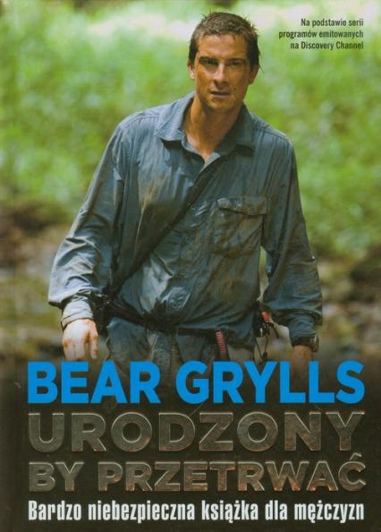 Urodzony by przetrwać - Bear Grylls | okładka
