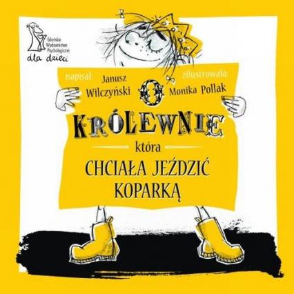 O królewnie która chciała jeździć koparką - Janusz Wilczyński | okładka