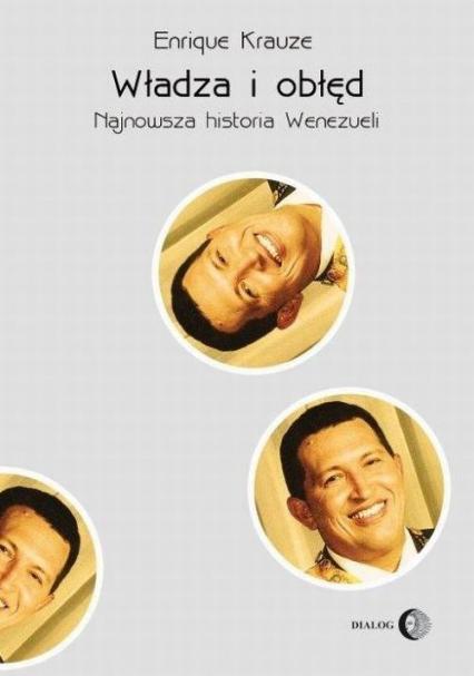 Władza i obłęd Najnowsza historia Wenezueli - Enrique Krauze | okładka