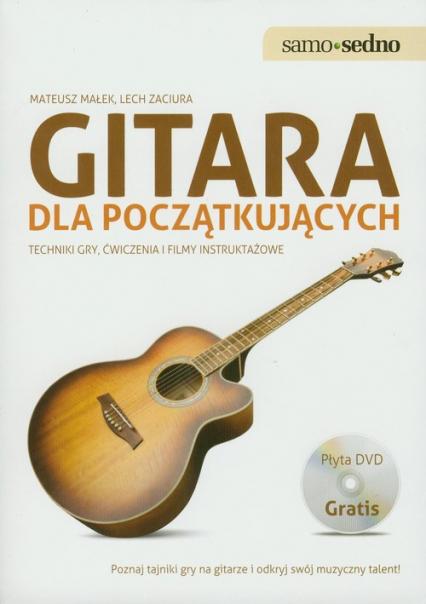 Gitara dla początkujących z płytą DVD Techniki gry, ćwiczenia i filmy instruktażowe - Małek Mateusz, Zaciura Lech | okładka