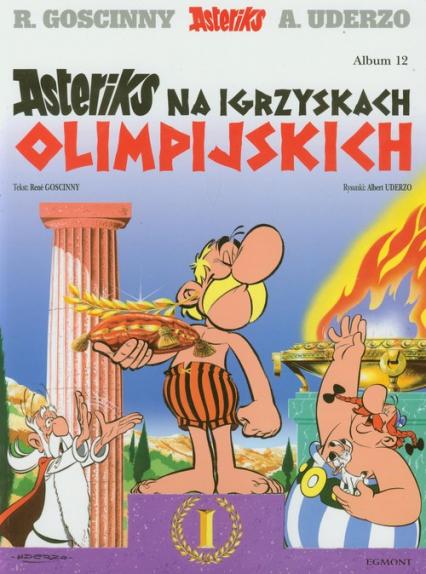 Asteriks i Obeliks Asteriks na igrzyskach olimpijskich Tom 12 - Rene Goscinny | okładka