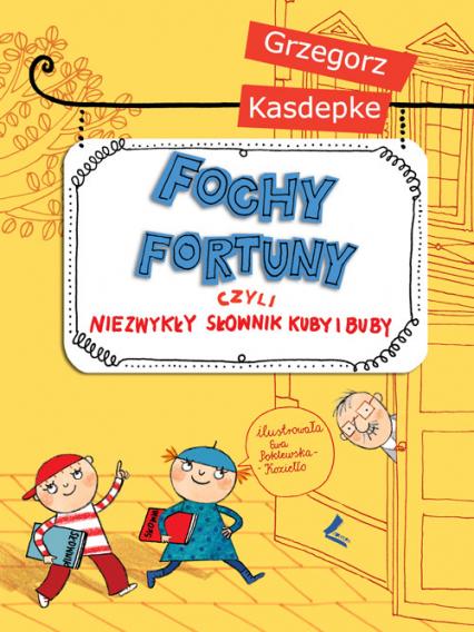 Fochy fortuny czyli niezwykły słownik Kuby i Buby - Grzegorz Kasdepke | okładka
