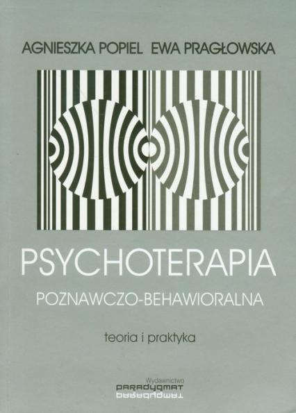 Psychoterapia poznawczo behawioralna - Popiel Agnieszka, Pragłowska Ewa | okładka