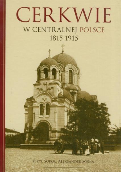 Cerkwie w centralnej polsce 1815-1915 - Sokoł Kiry, Sosna Aleksander   okładka