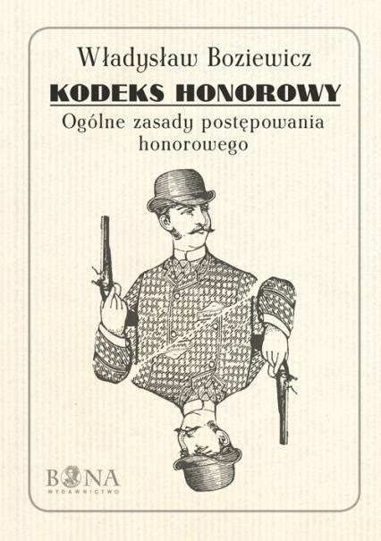 Kodeks honorowy Ogólne zasady postępownia honorowego - Władysław Boziewicz   okładka