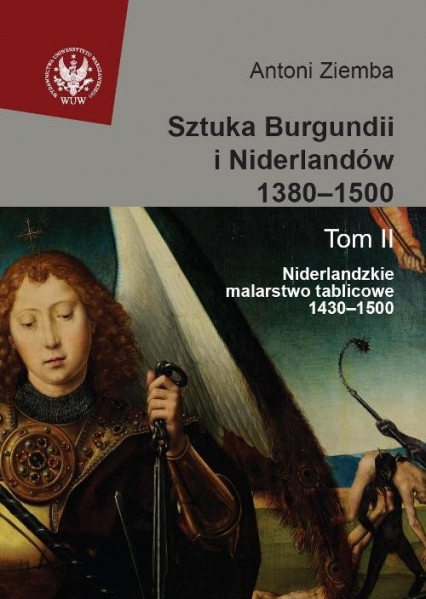 Sztuka Burgundii i Niderlandów 1380-1500 Tom 2 Niderlandzkie malarstwo tablicowe 1430-1500 - Antoni Ziemba | okładka