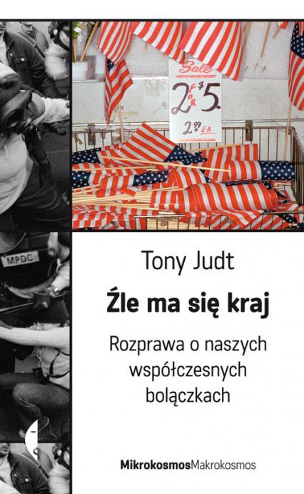 Źle ma się kraj Rozprawa o naszych współczesnych bolączkach - Tony Judt | okładka