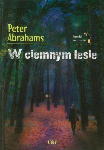 W ciemnym lesie - Peter Abrahams | okładka