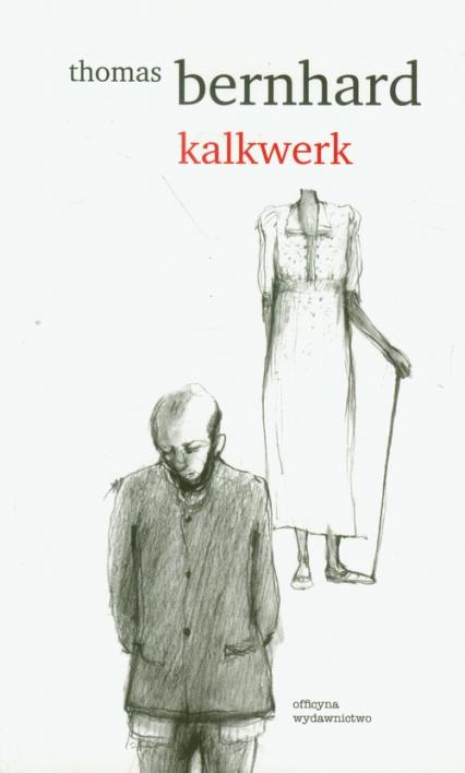 Kalkwerk - Thomas Bernhard | okładka