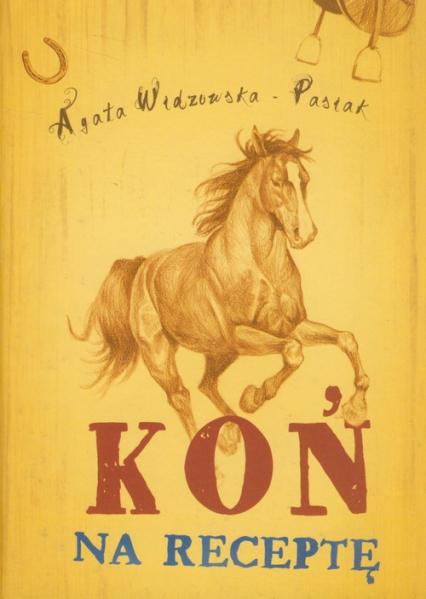 Koń na receptę - Agata Widzowska-Pasiak | okładka