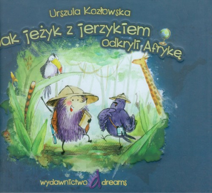Jak jeżyk z jerzykiem odkryli Afrykę - Urszula Kozłowska | okładka