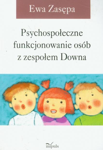 Psychospołeczne funkcjonowanie osób z zespołem Downa - Ewa Zasępa   okładka