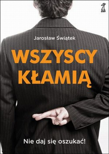 Wszyscy kłamią Nie daj się oszukać - Jarosław Świątek | okładka