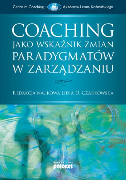 Coaching jako wskaźnik zmian paradygmatów w zarządzaniu - zbiorowa Praca | okładka