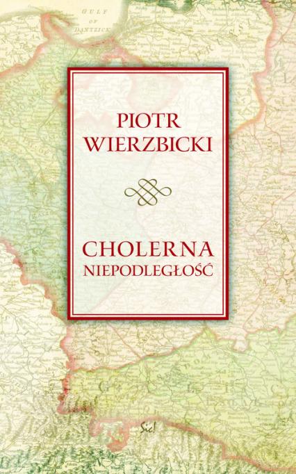 Cholerna niepodległość - Piotr Wierzbicki | okładka