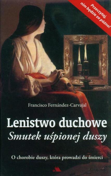 Lenistwo duchowe Smutek uśpionej duszy - Francisco Fernandez-Carvajal | okładka