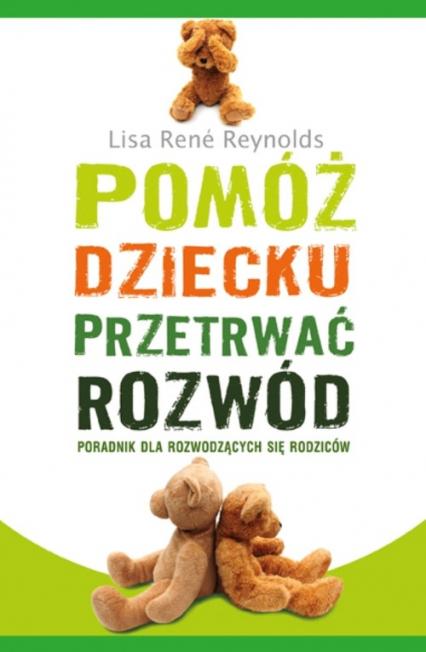 Pomóż dziecku przetrwać rozwód Poradnik dla rozwodzących się rodziców - Reynolds Lisa Rene | okładka