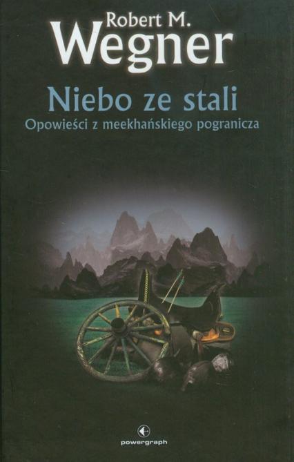 Niebo ze stali Opowieści z meekhańskiego pogranicza - Wegner Robert M. | okładka