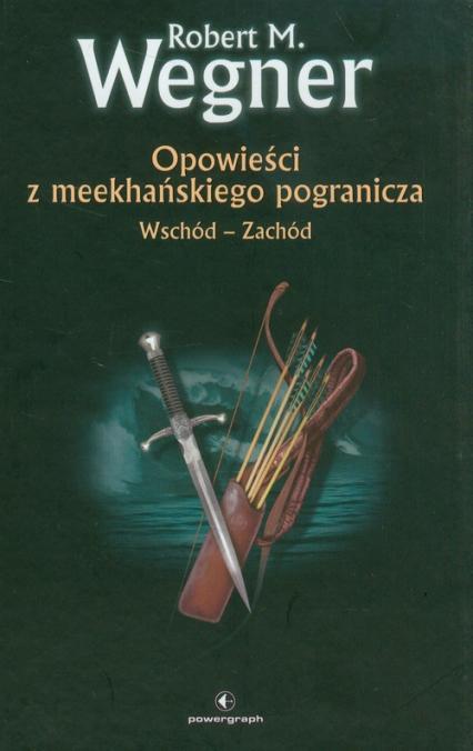 Opowieści z meekhańskiego pogranicza 2 Wschód-Zachód - Wegner Robert M. | okładka