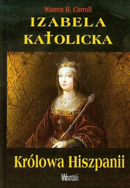 Izabela Katolicka Królowa Hiszpanii - Carroll Warren H. | okładka
