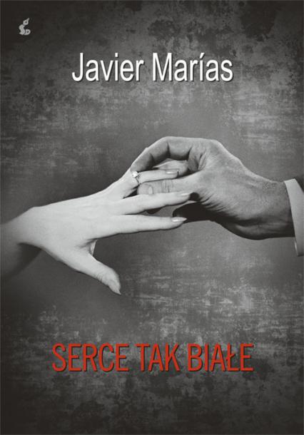 Serce tak białe - Javier Marias | okładka