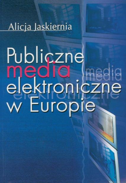 Publiczne media elektroniczne w Europie - Alicja Jaskiernia | okładka