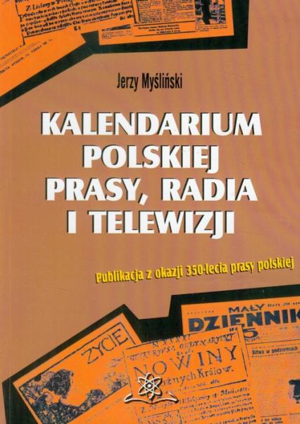 Kalendarium polskiej prasy, radia i telewizji Publikacja z okazji 350-lecia prasy polskiej - Jerzy Myśliński | okładka