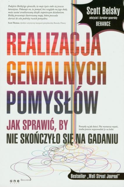Belsky S. Realizacja Genialnych Pomysłów. Jak Sprawić, By