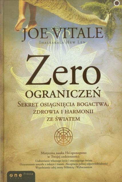 Zero ograniczeń Sekret osiągnięcia bogactwa, zdrowia i harmonii ze światem - Joe Vitale | okładka