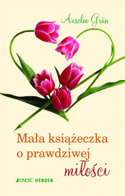 Mała książeczka o prawdziwej miłości - Anselm Grun | okładka