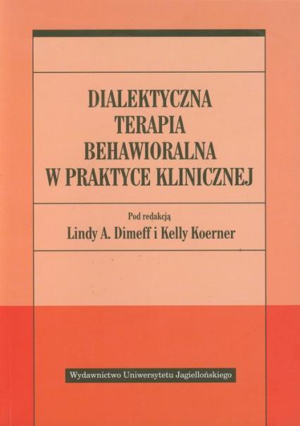 Dialektyczna terapia behawioralna w praktyce klinicznej - zbiorowa Praca | okładka