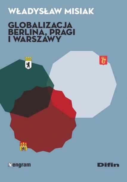 Globalizacja Berlina Pragi i Warszawy - Władysław Misiak   okładka