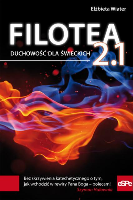 Filotea 2.1 Duchowość dla świeckich - Elżbieta Wiater | okładka