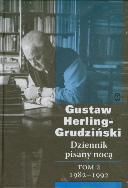 Dziennik pisany nocą Tom 2 1982-1992 - Gustaw Herling-Grudziński | okładka