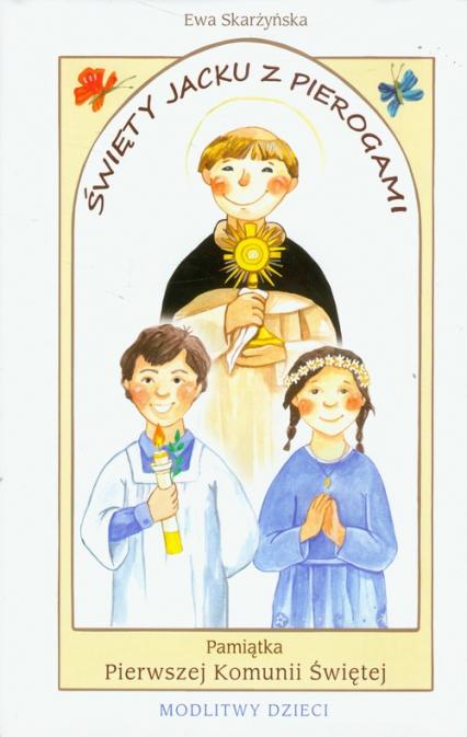 Święty Jacku z pierogami Pamiątka Pierwszej Komunii Świętej modlitwy dzieci - Ewa Skarżyńska | okładka