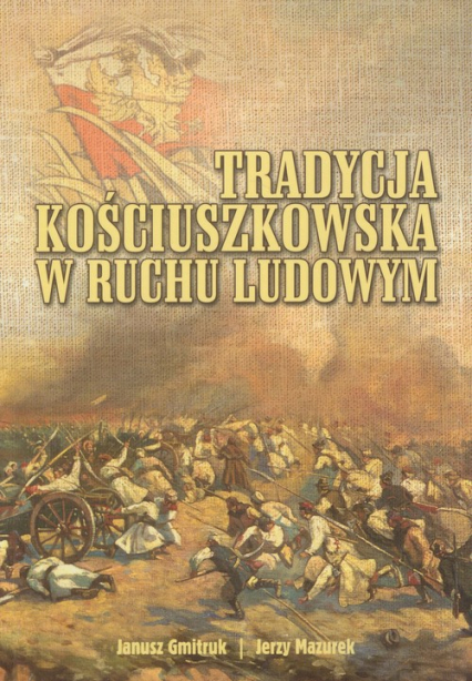 Tradycja kościuszkowska w ruchu ludowym - Gmitruk Janusz, Mazurek Jerzy | okładka