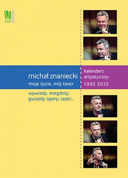 Michał Znaniecki Moje życie mój teatr Kalendarz artystyczny 1992-2032. Wydanie polsko - angielskie - zbiorowa Praca | okładka