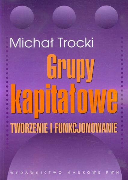 Grupy kapitałowe Tworzenie i funkcjonowanie - Michał Trocki | okładka