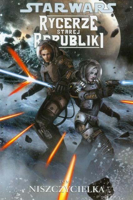 Star Wars Rycerze Starej Republiki Tom 8 Niszczycielka - Miller Jackson John   okładka