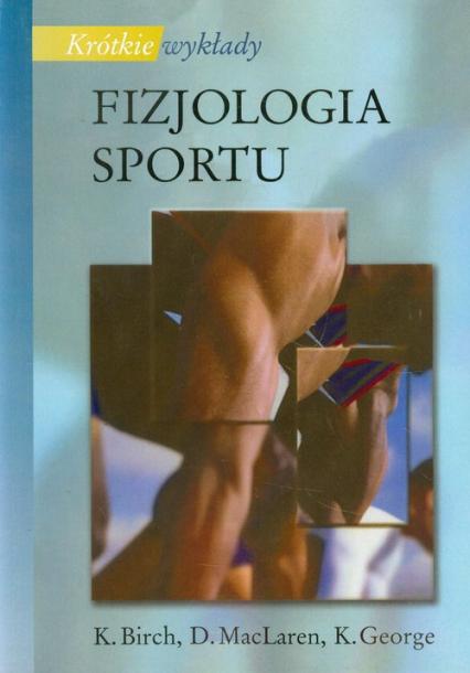 Fizjologia sportu - Birch K., MacLaren D., George K. | okładka
