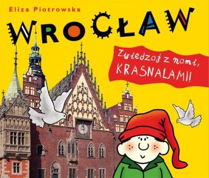 Wrocław Zwiedzaj z nami krasnalami - Eliza Piotrowska   okładka