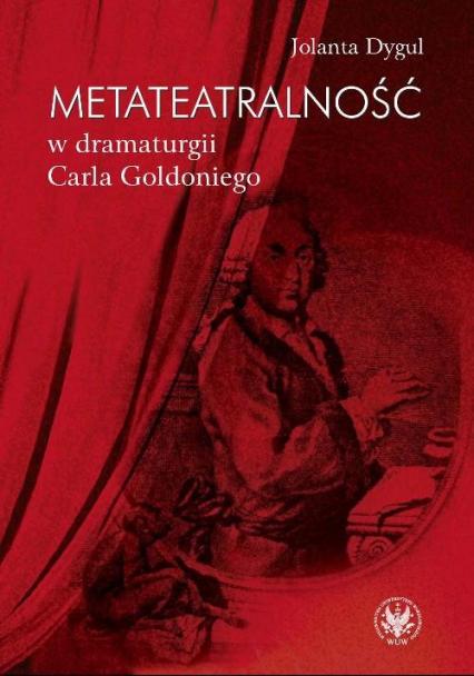 Metateatralność w dramaturgii Carla Goldoniego - Jolanta Dygul | okładka