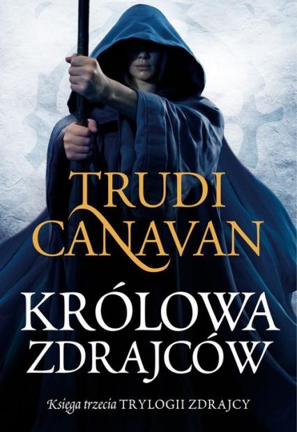 Królowa zdrajców Księga trzecia Trylogii Zdrajcy - Trudi Canavan   okładka