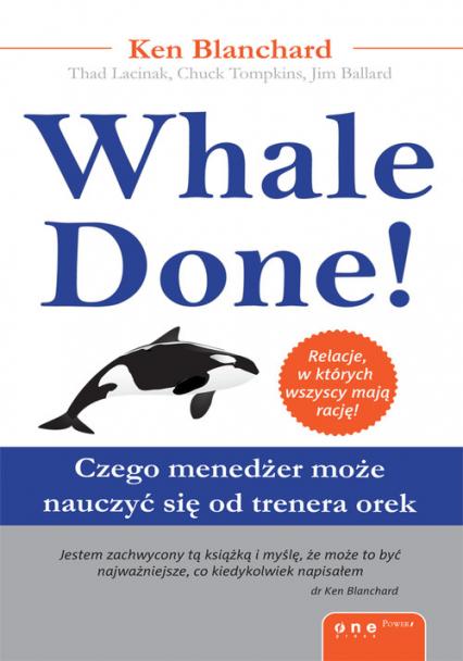 Whale Done! Czego menedżer może nauczyć się od trenera orek - Blanchard Kenneth, Lacinak Thad, Tompkins Chuck, Ballard Jim | okładka