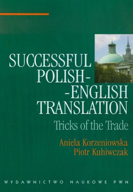 Successful polish-english translation Tricks of the trade - Korzeniowska Aniela, Kuhiwczak Piotr | okładka