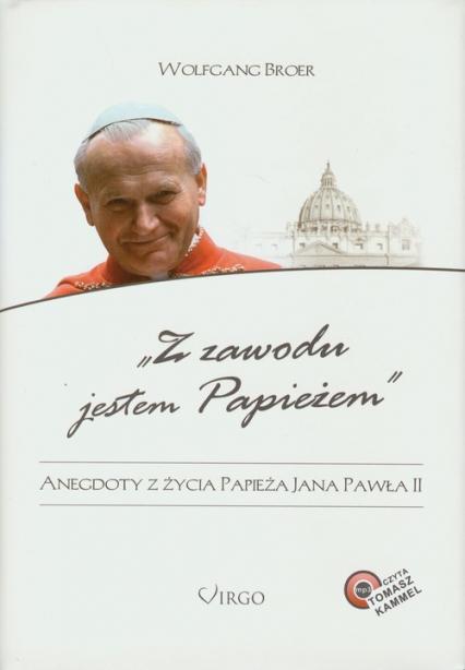 Z zawodu jestem Papieżem + CD Anegdoty z życia papieża Jana Pawła II - Wolfgang Broer   okładka