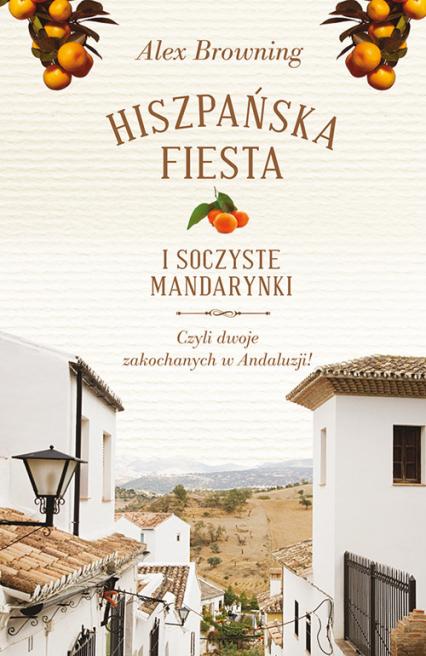 Hiszpańska fiesta i soczyste mandarynki Czyli dwoje zakochanych w Andaluzji! - Alex Browning | okładka