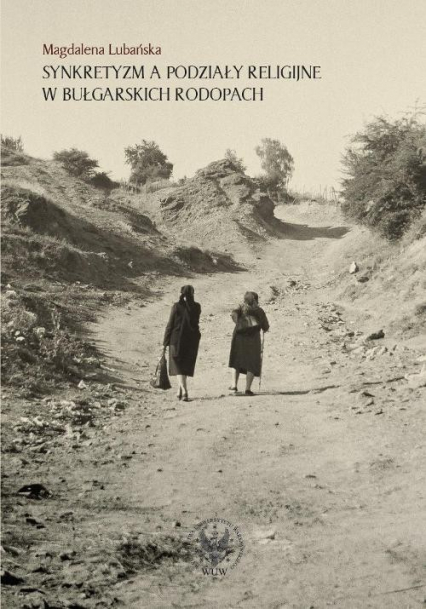 Synkretyzm a podziały religijne w bułgarskich Rodopach - Magdalena Lubańska   okładka