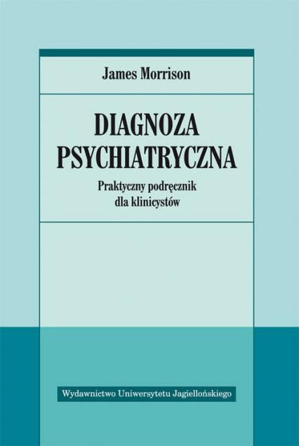 Diagnoza psychiatryczna Praktyczny podręcznik dla klinicystów - James Morrison | okładka